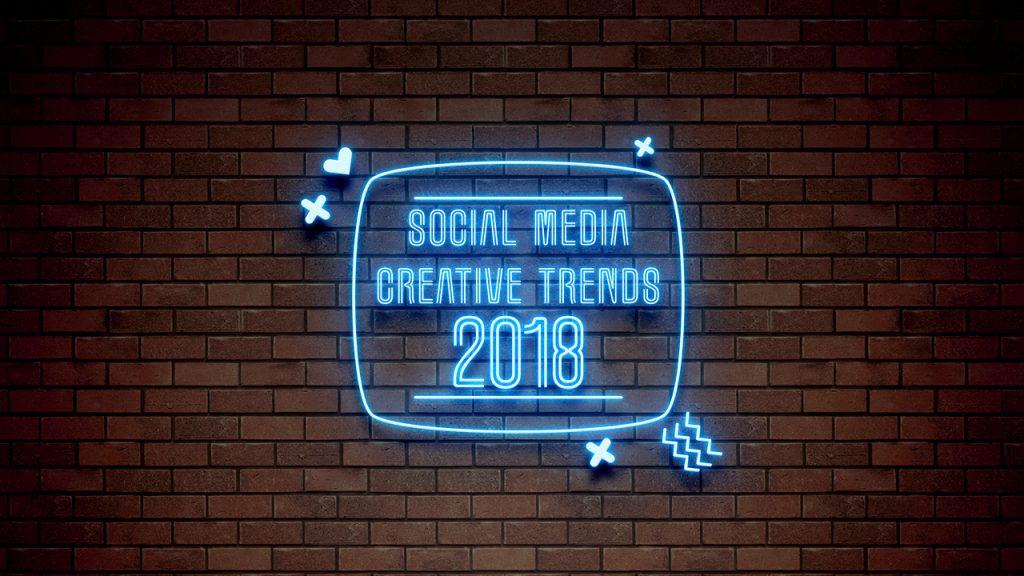 Social Media Creative Trends 2018