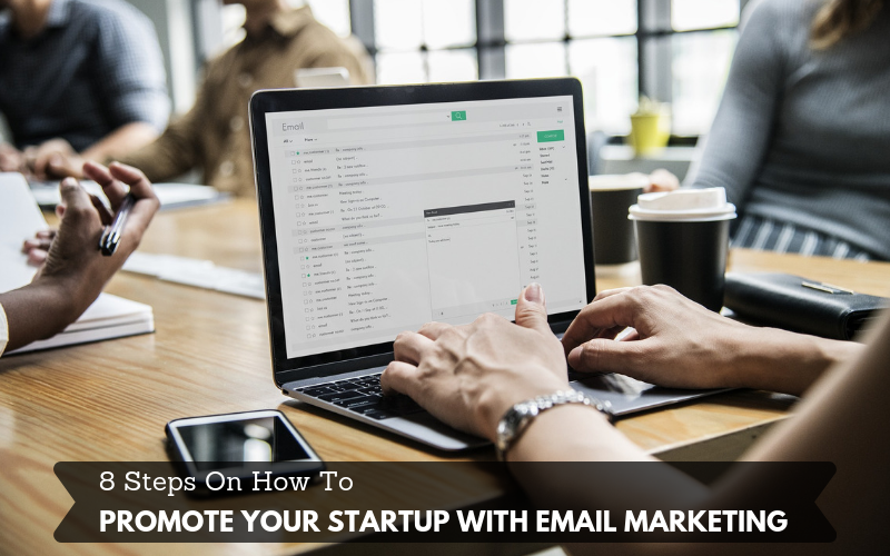 8 Steps On How to Promote Your Start Up With Email Marketing
