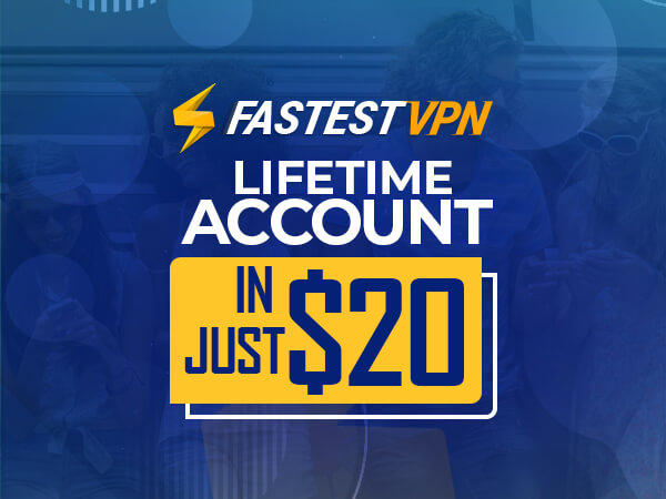 Ensure 100% Security & Anonymity With FastestVPN | Lifetime Account