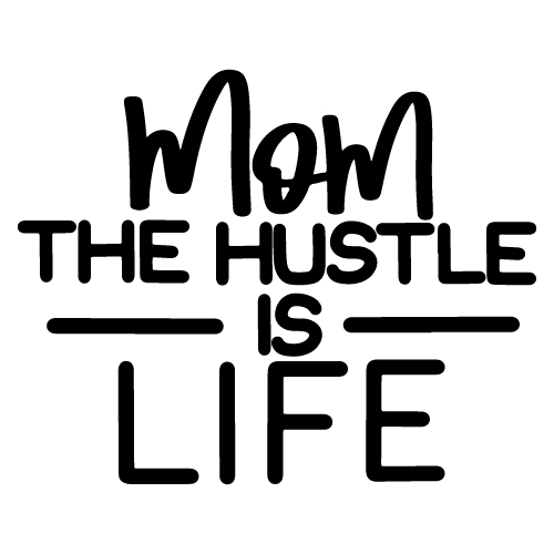 preview_MOM THE HUSTLE IS LIFE